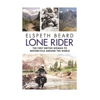 Lone Rider - The First British Woman to Motorcycle Around the World - Signed by Elspeth Beard